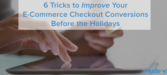 6 Tricks to Improve Your E-Commerce Checkout Conversions before the Holidays
