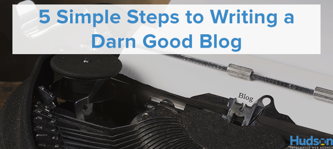 5 Simple Steps to Writing a Darn Good Blog