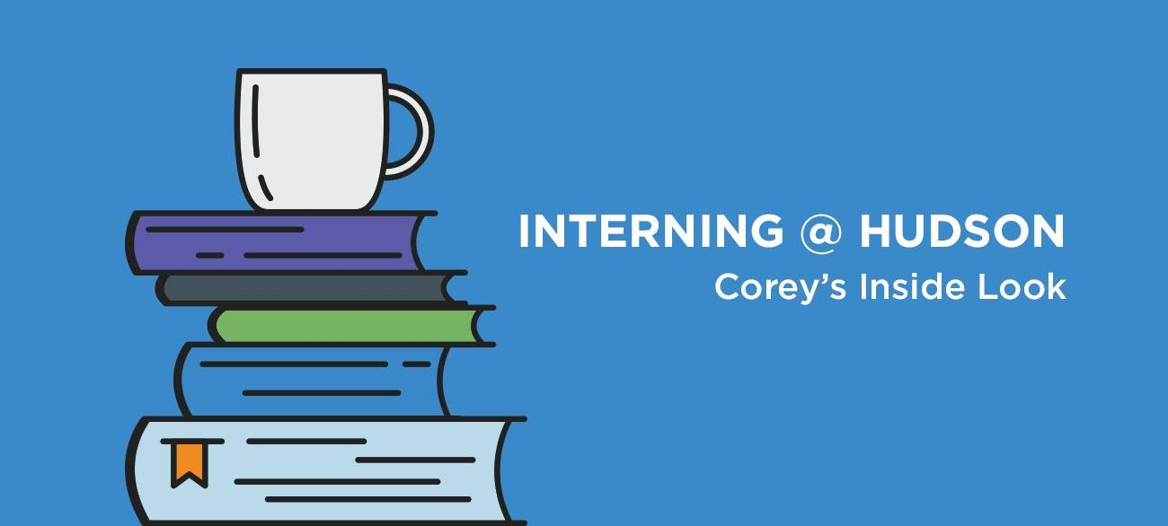 Interning at Hudson: Corey's Inside Look