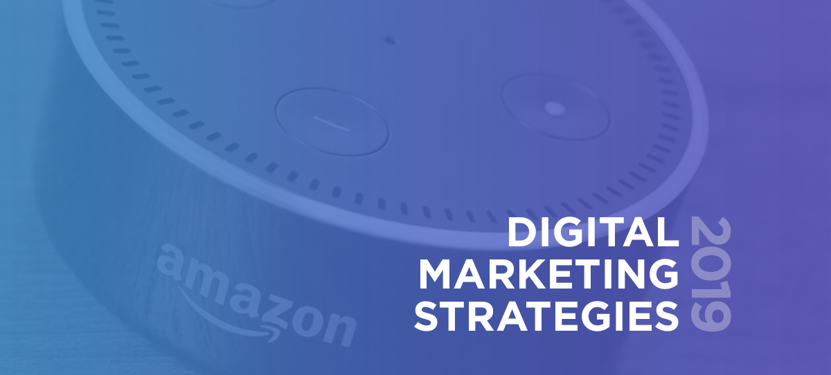 6 Digital Marketing Strategies to Focus on in 2019